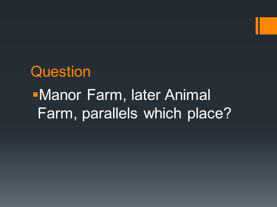 Question  Manor Farm, later Animal Farm, parallels which place