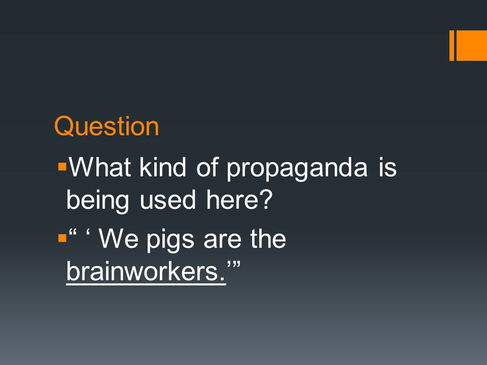 Question  What kind of propaganda is being used here  ' We pigs are the brainworkers.'