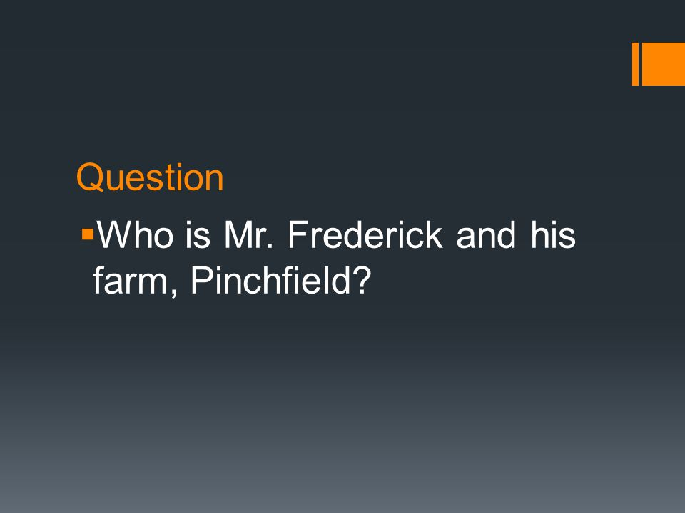 Question  Who is Mr. Frederick and his farm, Pinchfield