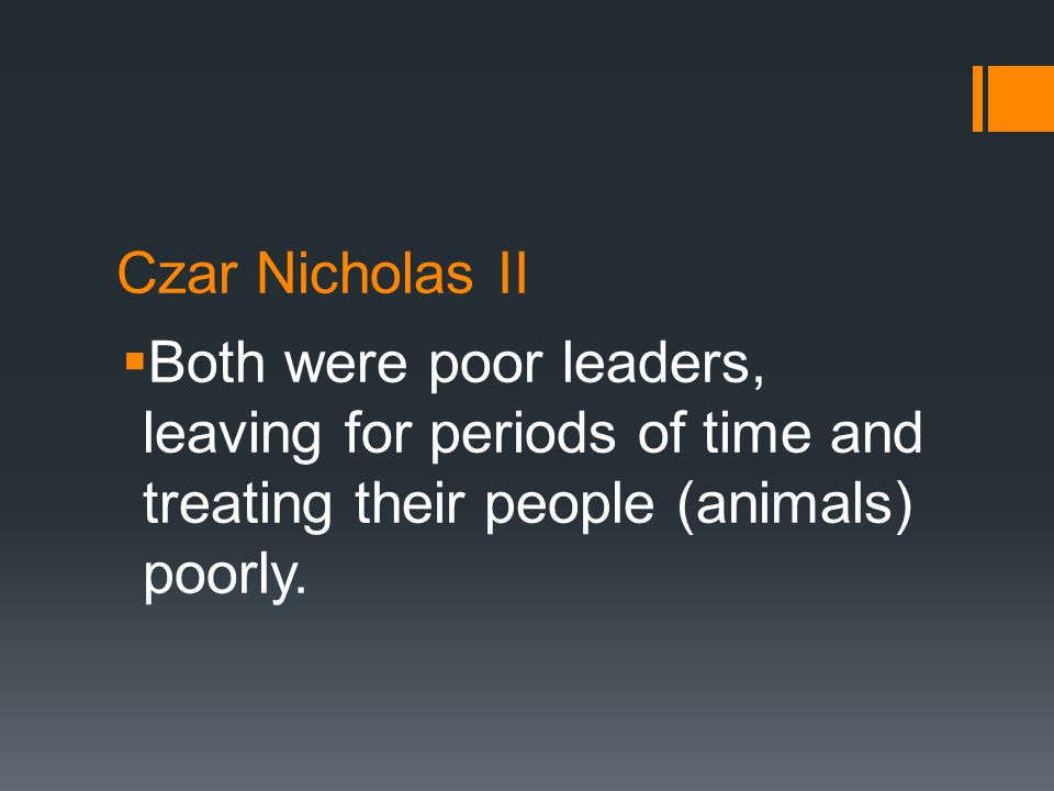 Czar Nicholas II  Both were poor leaders, leaving for periods of time and treating their people (animals) poorly.