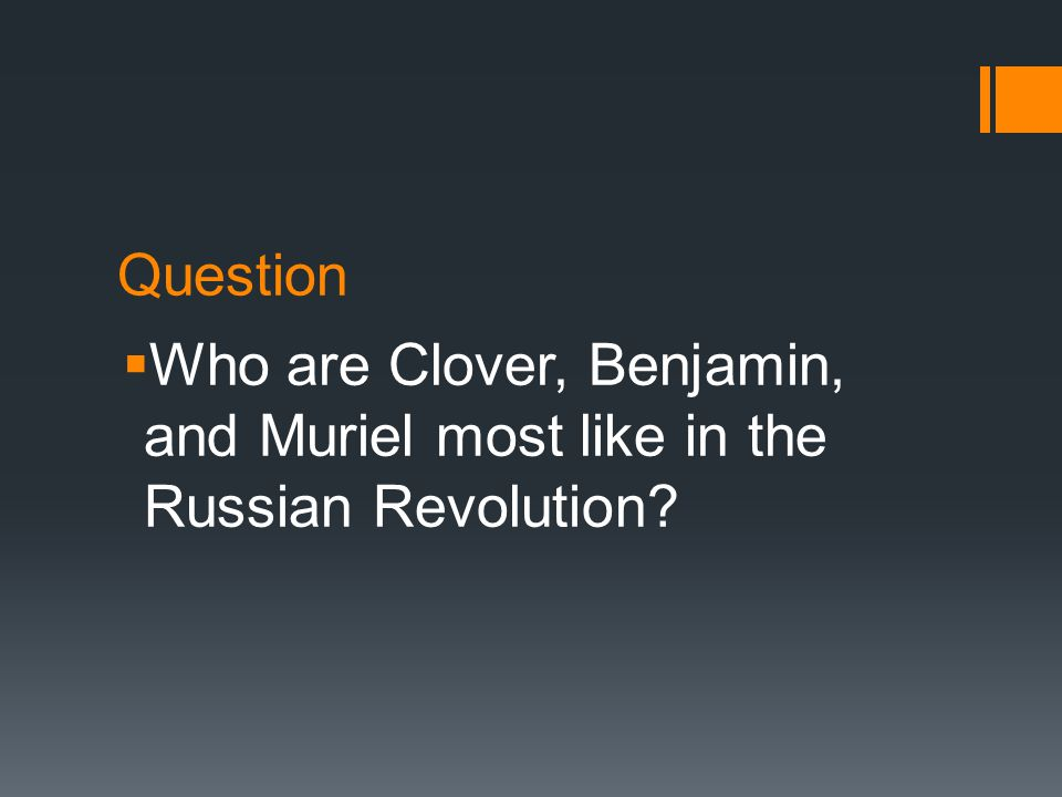 Question  Who are Clover, Benjamin, and Muriel most like in the Russian Revolution