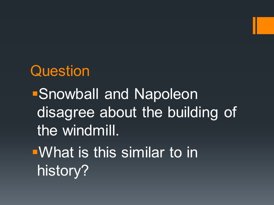 Question  Snowball and Napoleon disagree about the building of the windmill.