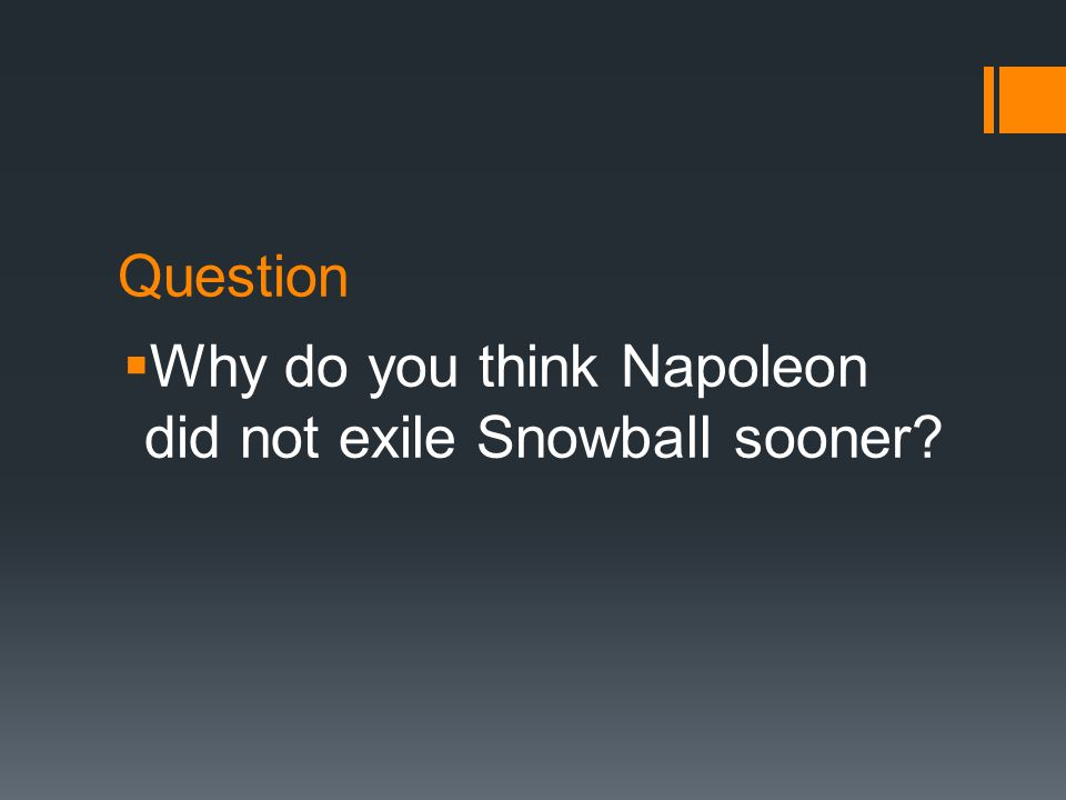 Question  Why do you think Napoleon did not exile Snowball sooner