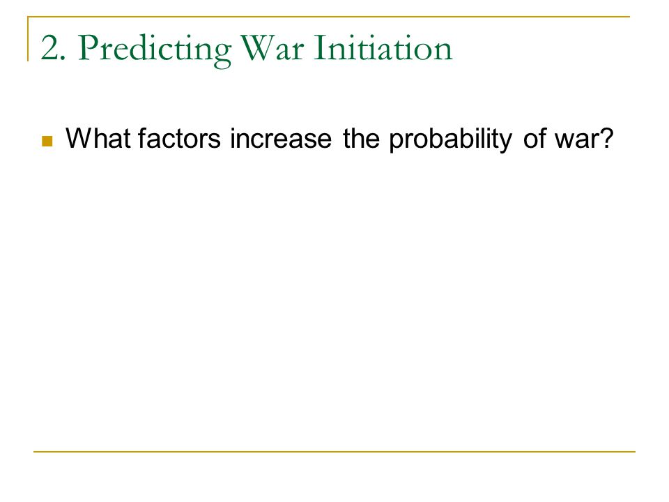 2. Predicting War Initiation What factors increase the probability of war?
