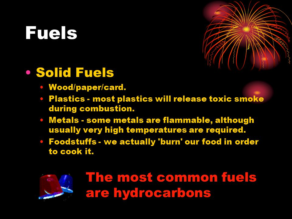 Fuels Solid Fuels Wood/paper/card. Plastics - most plastics will release toxic smoke during combustion. Metals - some metals are flammable, although u