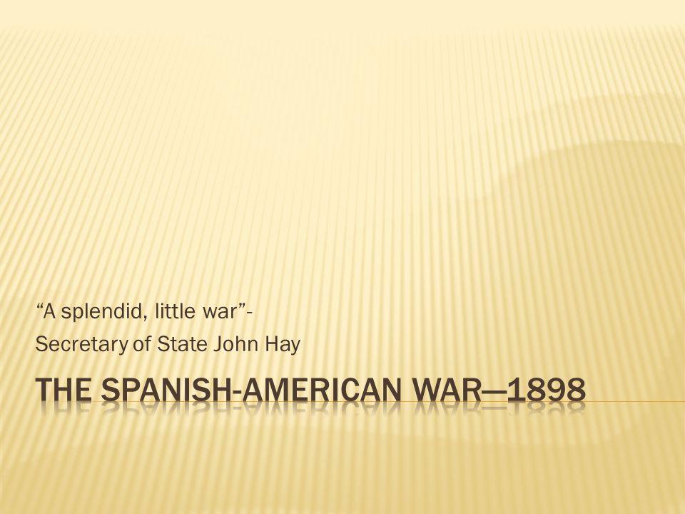 """""""A splendid, little war""""- Secretary of State John Hay"""