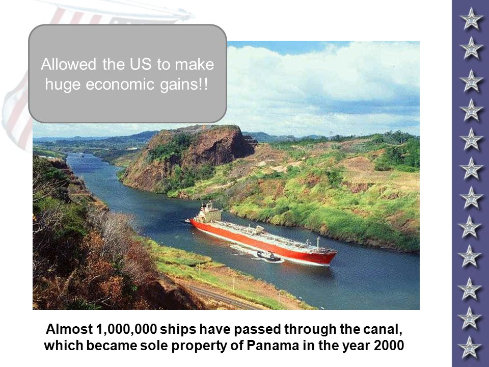 Almost 1,000,000 ships have passed through the canal, which became sole property of Panama in the year 2000 Allowed the US to make huge economic gains!!