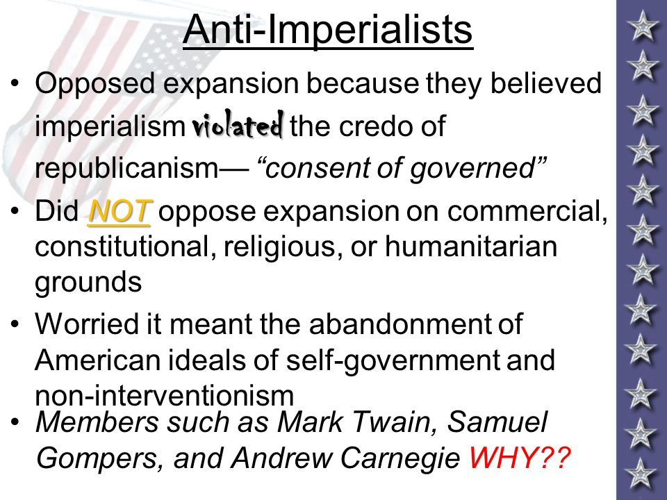 Anti-Imperialists Members such as Mark Twain, Samuel Gompers, and Andrew Carnegie WHY?.