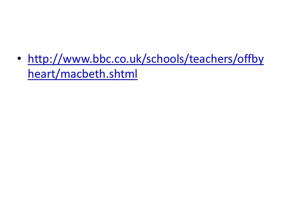 http://www.bbc.co.uk/schools/teachers/offby heart/macbeth.shtml http://www.bbc.co.uk/schools/teachers/offby heart/macbeth.shtml