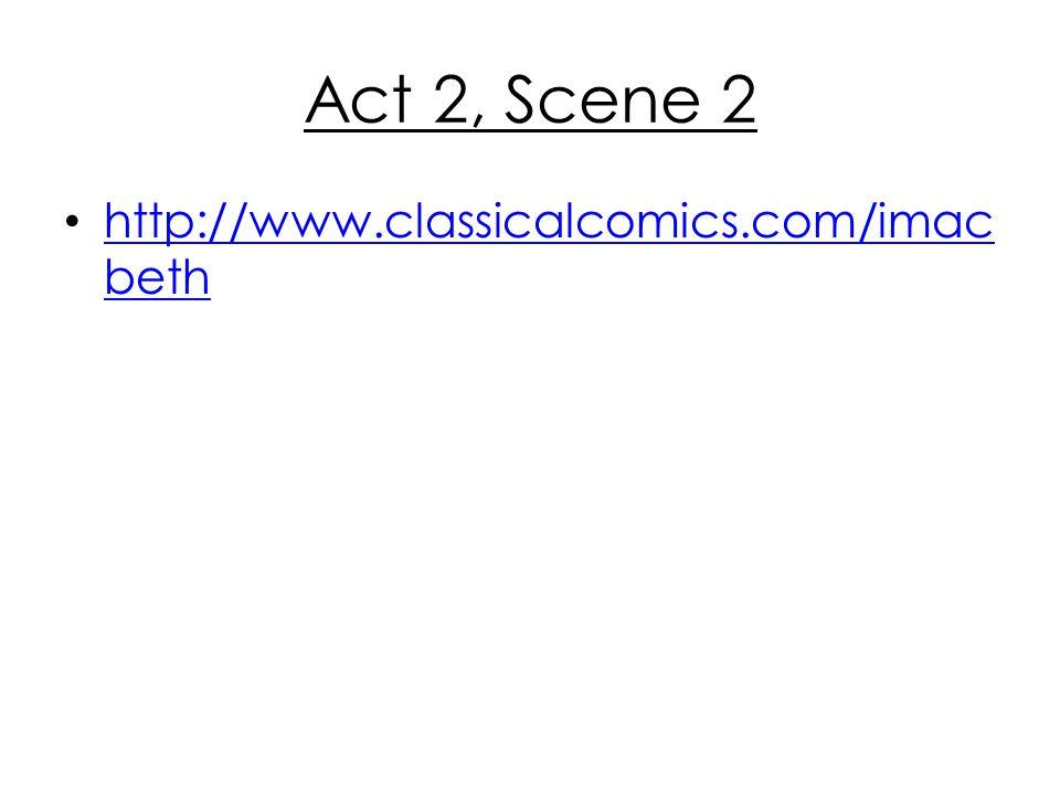 Act 2, Scene 2 http://www.classicalcomics.com/imac beth http://www.classicalcomics.com/imac beth