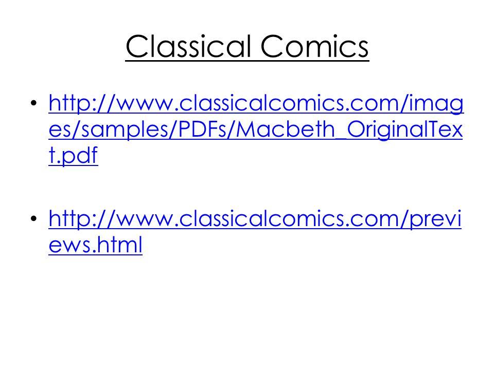 Classical Comics http://www.classicalcomics.com/imag es/samples/PDFs/Macbeth_OriginalTex t.pdf http://www.classicalcomics.com/imag es/samples/PDFs/Mac