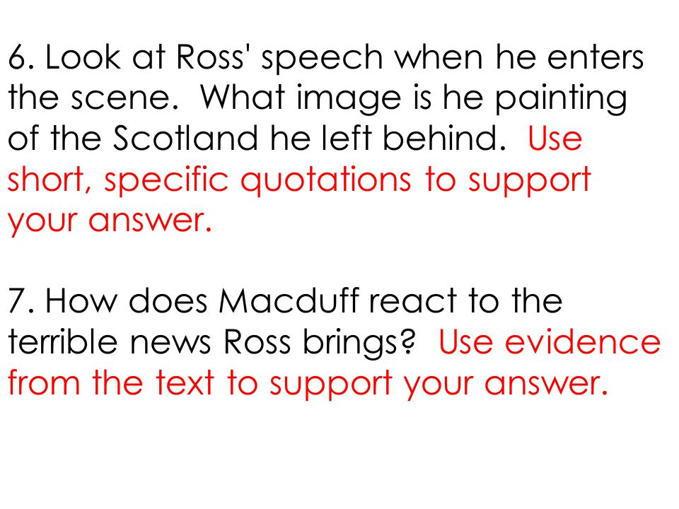 6. Look at Ross' speech when he enters the scene. What image is he painting of the Scotland he left behind. Use short, specific quotations to support