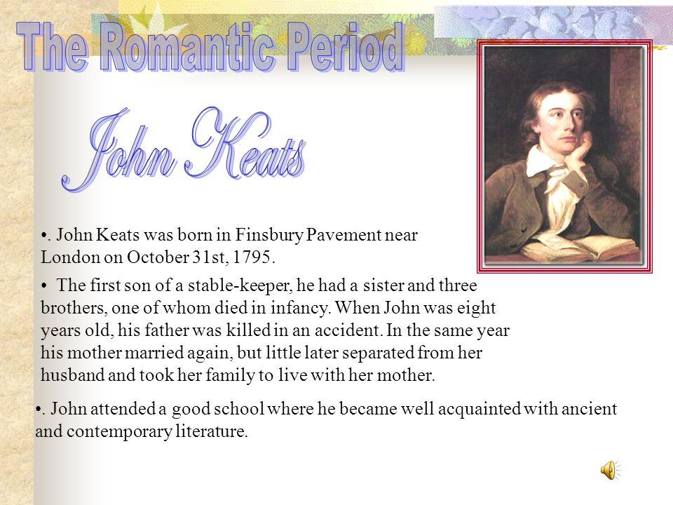John Keats was born in Finsbury Pavement near London on October 31st, 1795.