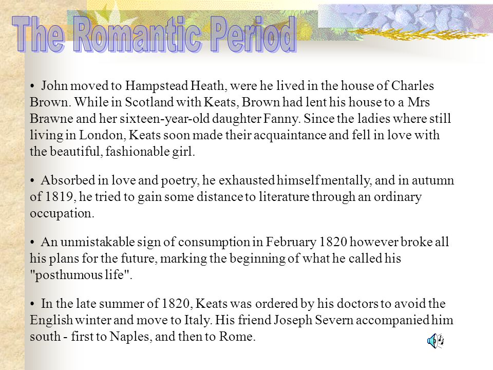 John moved to Hampstead Heath, were he lived in the house of Charles Brown.