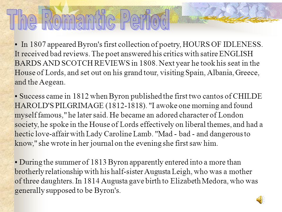In 1807 appeared Byron s first collection of poetry, HOURS OF IDLENESS.