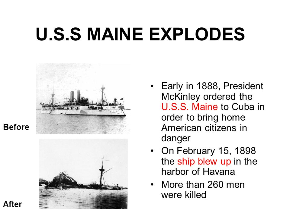 U.S.S MAINE EXPLODES Early in 1888, President McKinley ordered the U.S.S.