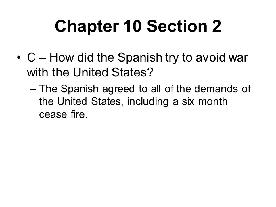 Chapter 10 Section 2 C – How did the Spanish try to avoid war with the United States.
