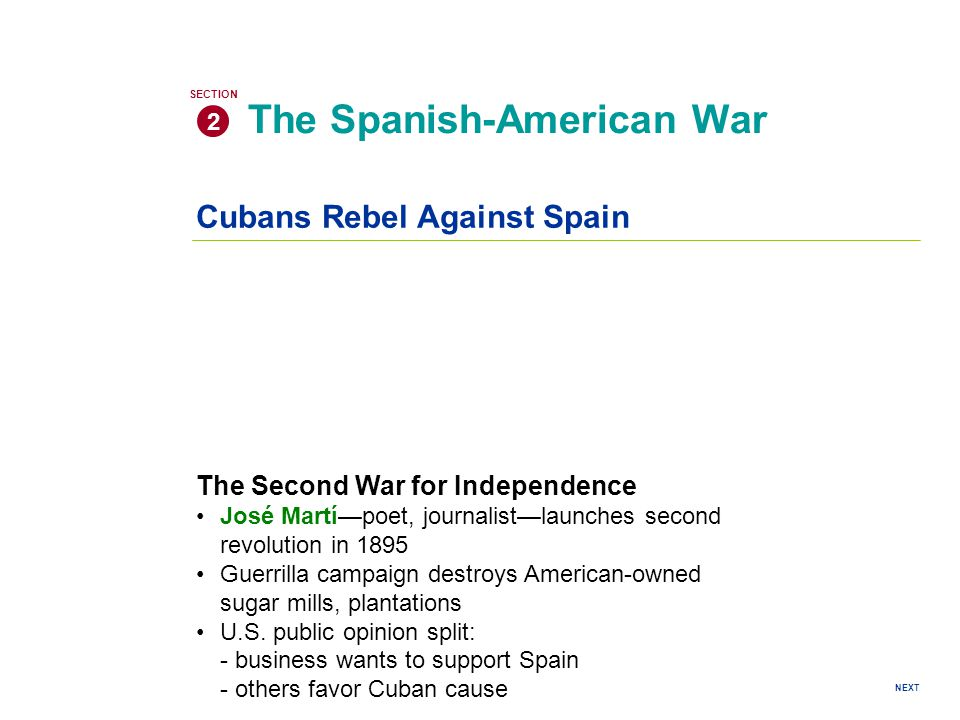 Cubans Rebel Against Spain The Spanish-American War 2 SECTION NEXT The Second War for Independence José Martí—poet, journalist—launches second revolution in 1895 Guerrilla campaign destroys American-owned sugar mills, plantations U.S.
