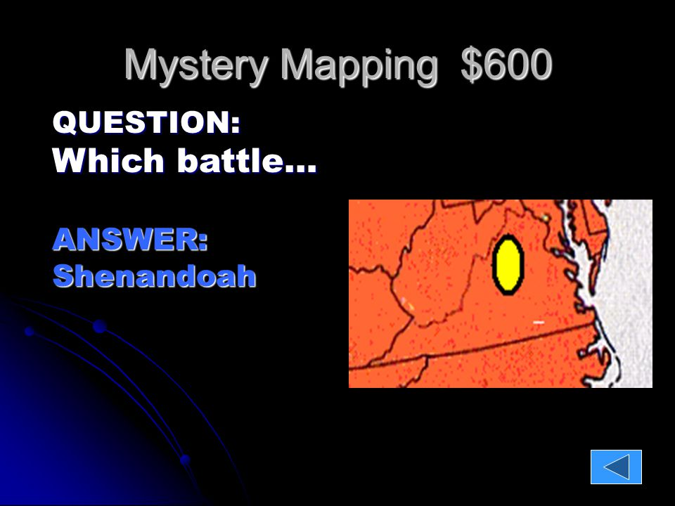 Mystery Mapping $600 QUESTION: Which battle… ANSWER:Shenandoah