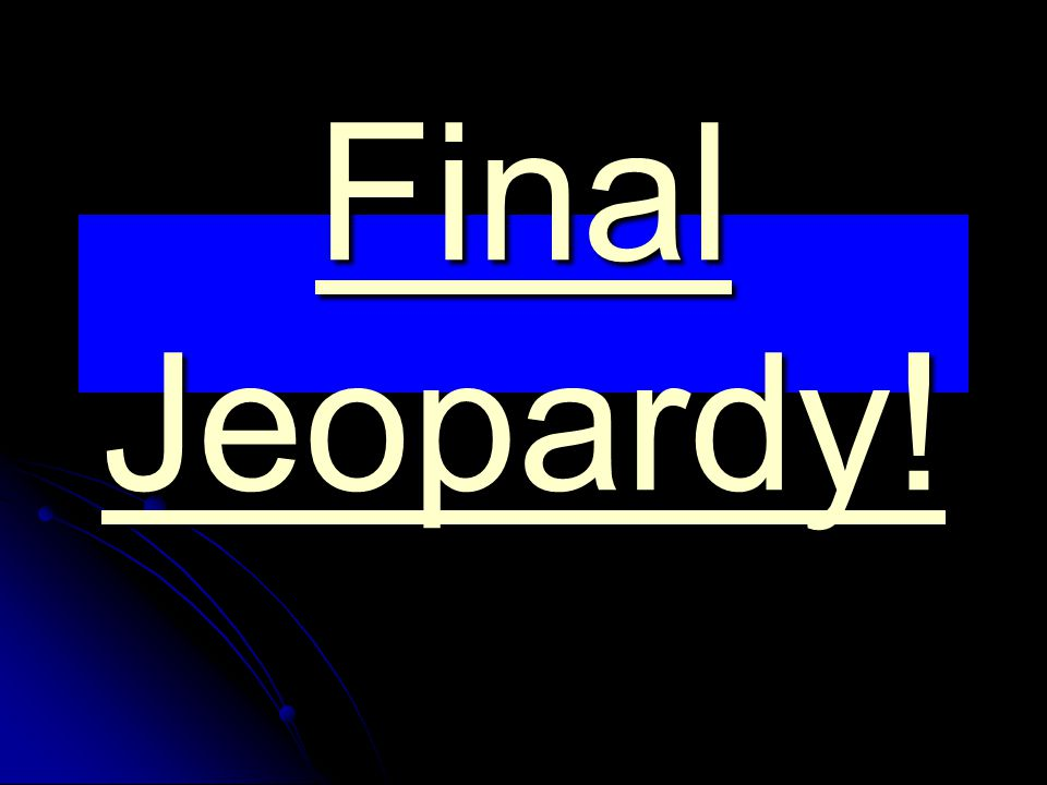 Final Jeopardy! Final Jeopardy!