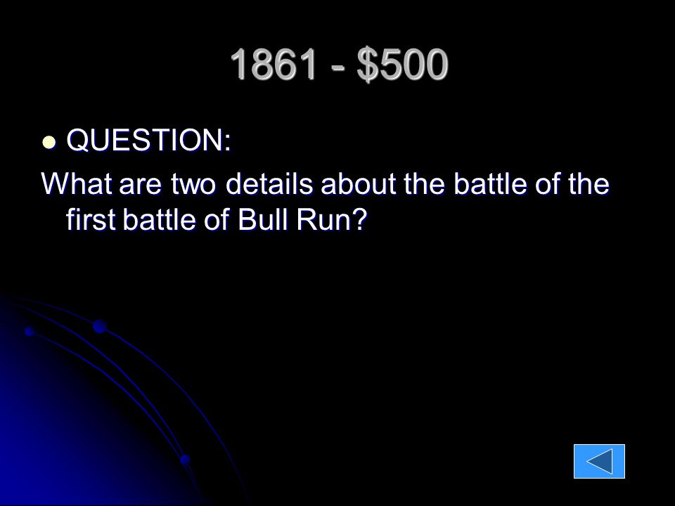 1861 - $500 QUESTION: QUESTION: What are two details about the battle of the first battle of Bull Run