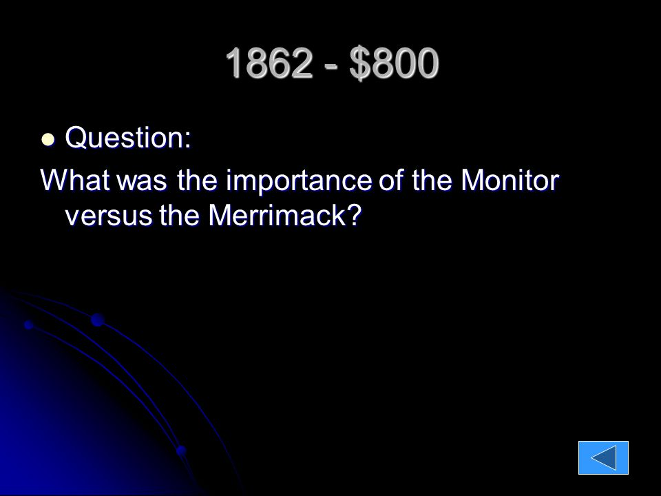 1862 - $800 Question: Question: What was the importance of the Monitor versus the Merrimack