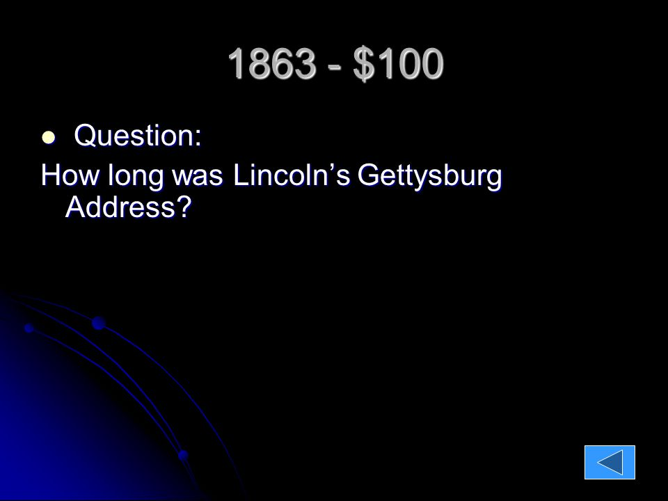 1863 - $100 Question: Question: How long was Lincoln's Gettysburg Address