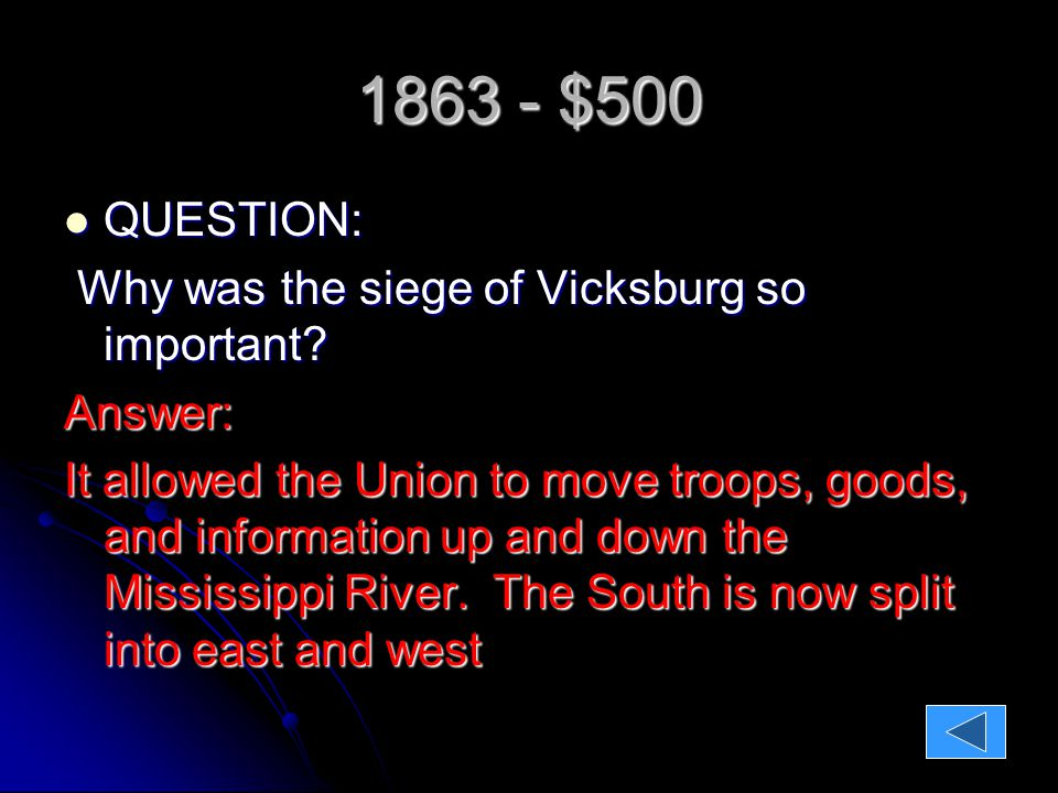 1863 - $500 QUESTION: QUESTION: Why was the siege of Vicksburg so important.