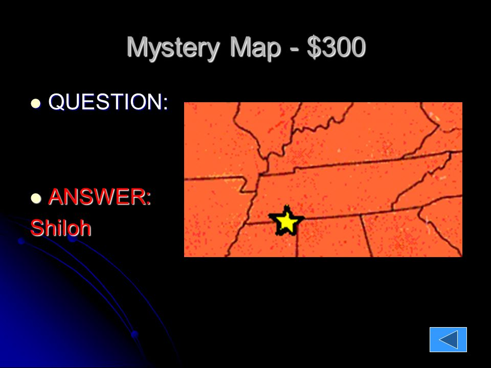 Mystery Map - $300 QUESTION: QUESTION: ANSWER: ANSWER:Shiloh