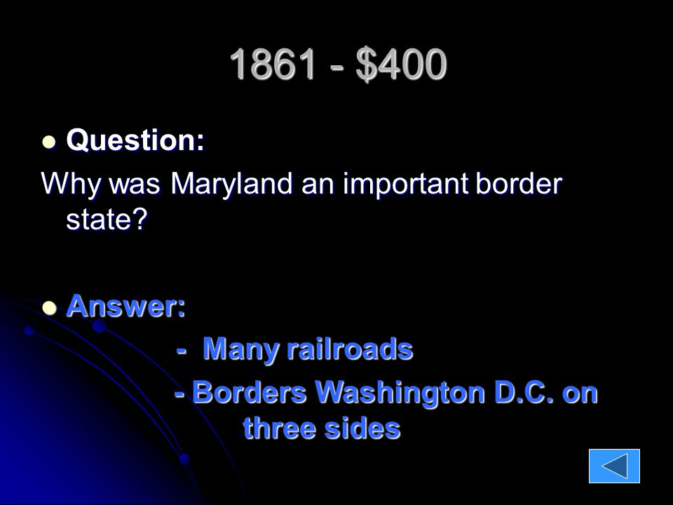 1861 - $400 Question: Question: Why was Maryland an important border state.