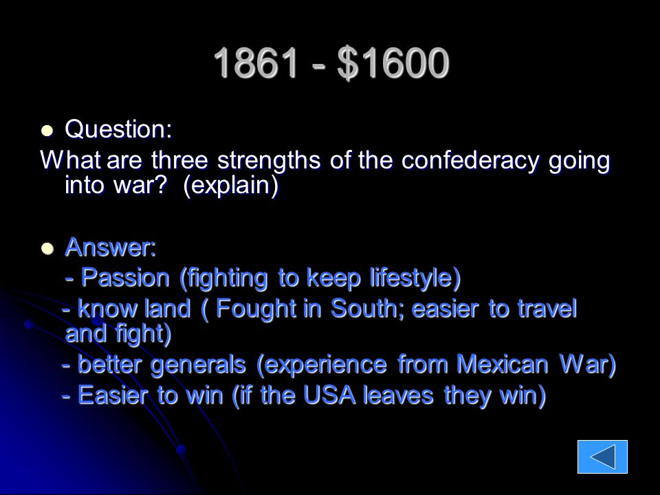 1861 - $1600 Question: Question: What are three strengths of the confederacy going into war.