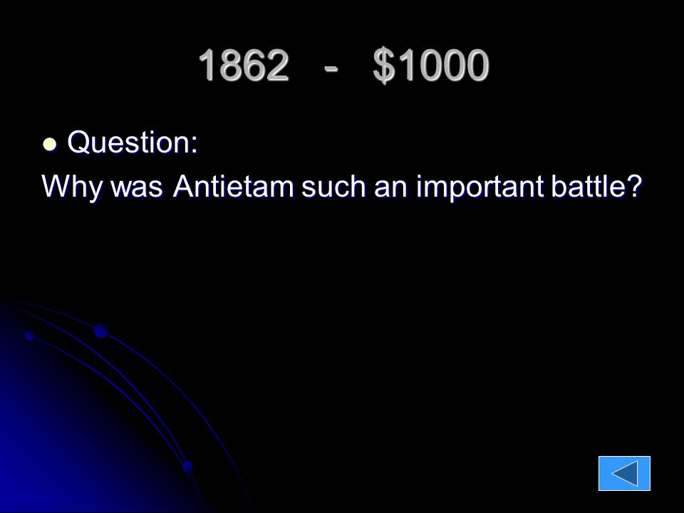 1862 - $1000 Question: Question: Why was Antietam such an important battle