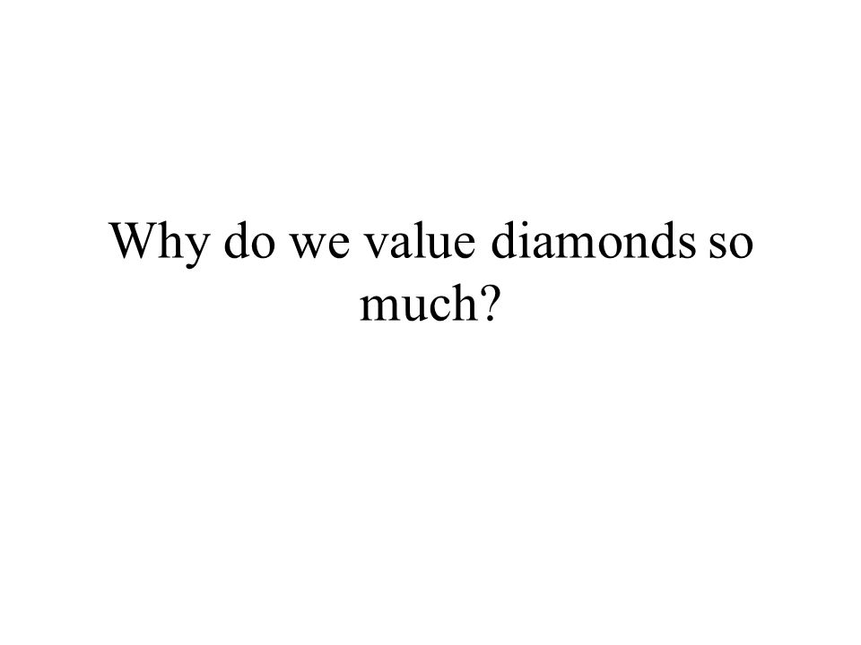 Why do we value diamonds so much?