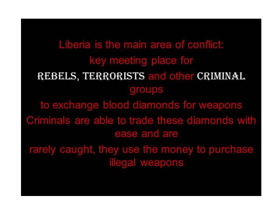 Liberia is the main area of conflict: key meeting place for rebels, terrorists and other criminal groups to exchange blood diamonds for weapons Crimin