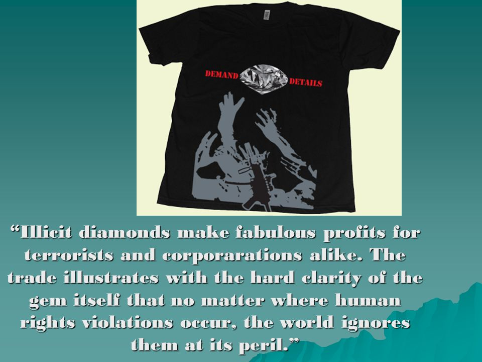 """ Illicit diamonds make fabulous profits for terrorists and corporarations alike. The trade illustrates with the hard clarity of the gem itself that n"