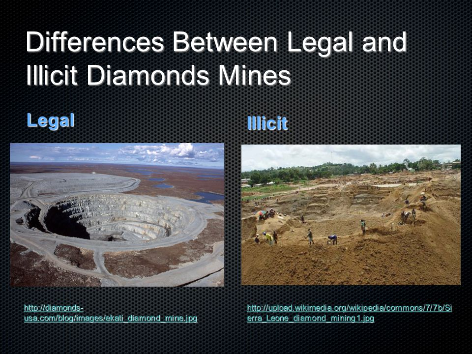 Differences Between Legal and Illicit Diamonds Mines Legal http://diamonds- usa.com/blog/images/ekati_diamond_mine.jpg http://diamonds- usa.com/blog/i