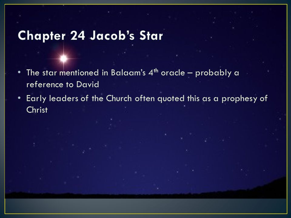 The star mentioned in Balaam's 4 th oracle – probably a reference to David Early leaders of the Church often quoted this as a prophesy of Christ