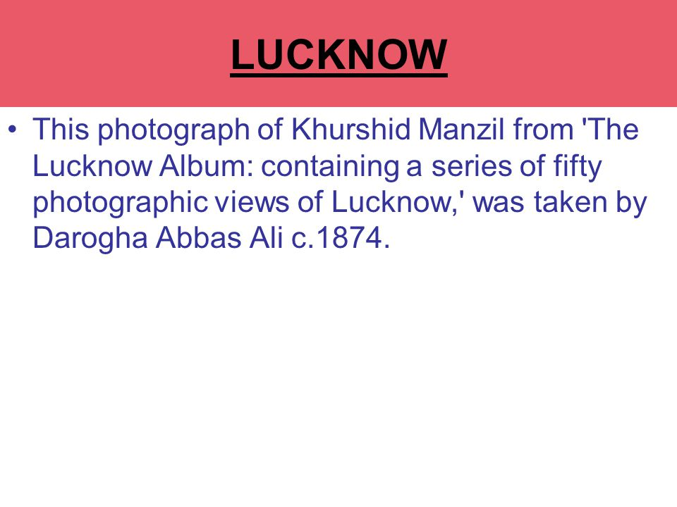 This photograph of Khurshid Manzil from The Lucknow Album: containing a series of fifty photographic views of Lucknow, was taken by Darogha Abbas Ali c.1874.