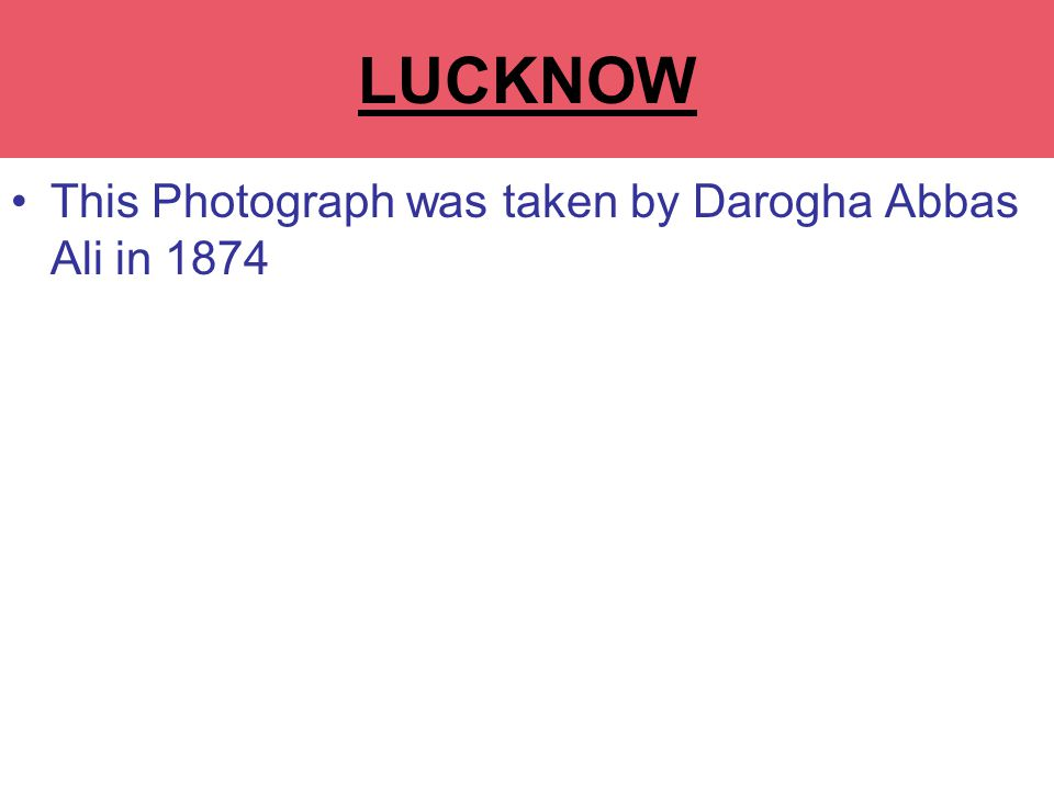This Photograph was taken by Darogha Abbas Ali in 1874 LUCKNOW