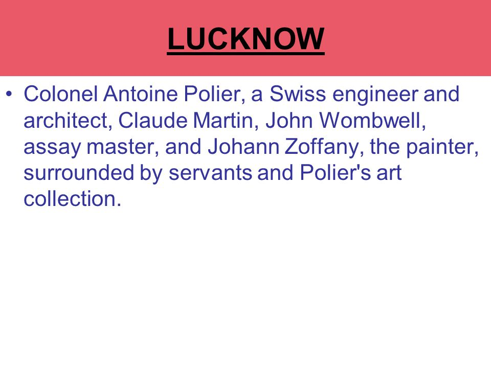 LUCKNOW Colonel Antoine Polier, a Swiss engineer and architect, Claude Martin, John Wombwell, assay master, and Johann Zoffany, the painter, surrounded by servants and Polier s art collection.