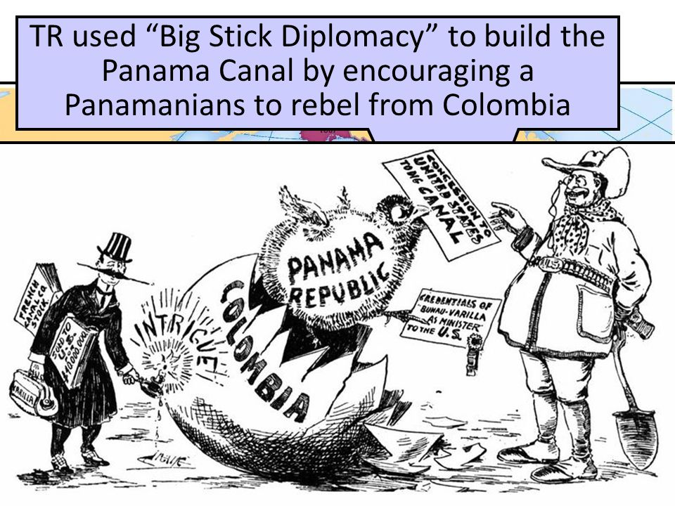 """U.S. Imperialism: PANAMA TR used """"Big Stick Diplomacy"""" to build the Panama Canal by encouraging a Panamanians to rebel from Colombia"""