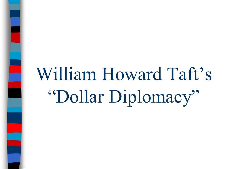 "William Howard Taft's ""Dollar Diplomacy"""