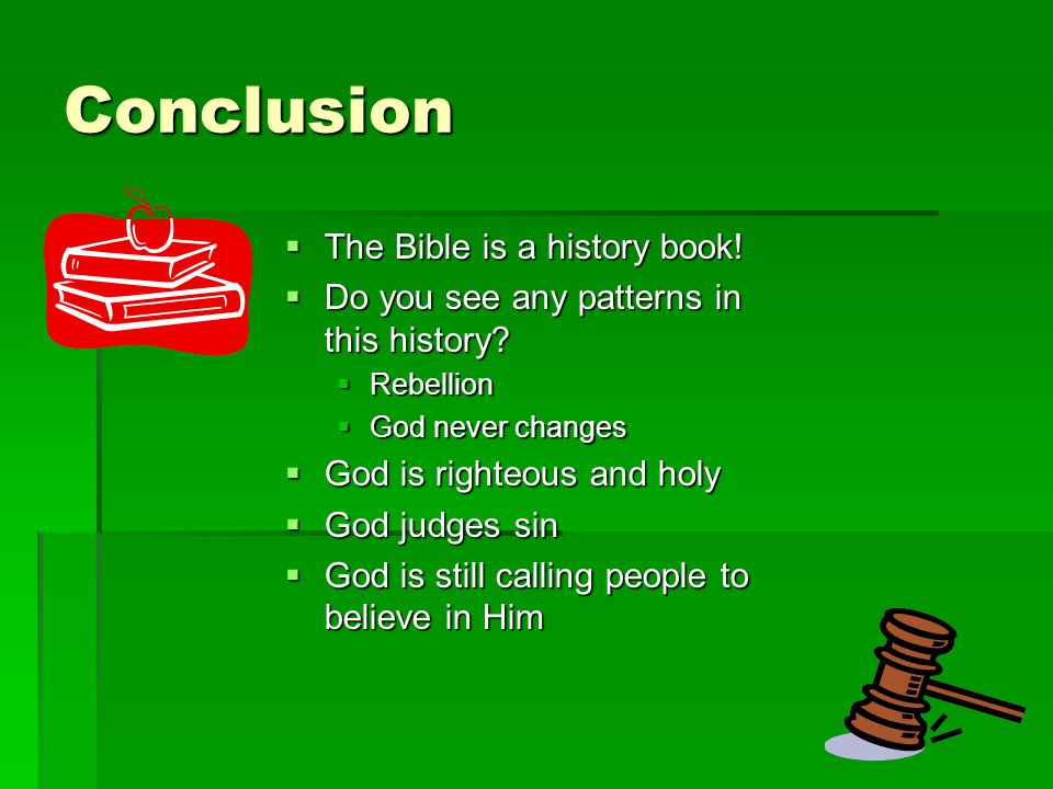 Conclusion  The Bible is a history book.  Do you see any patterns in this history.