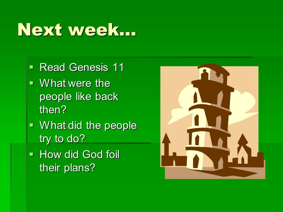 Next week…  Read Genesis 11  What were the people like back then.