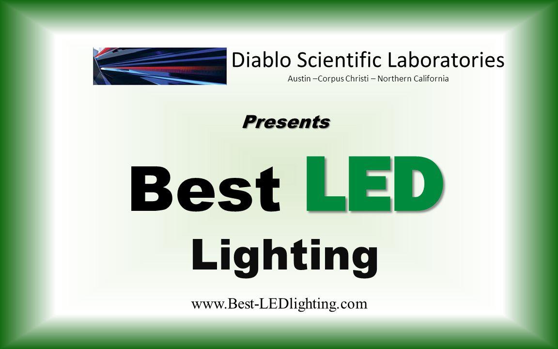 Presents LED Best LED Lighting www.Best-LEDlighting.com Diablo Scientific Laboratories Austin –Corpus Christi – Northern California