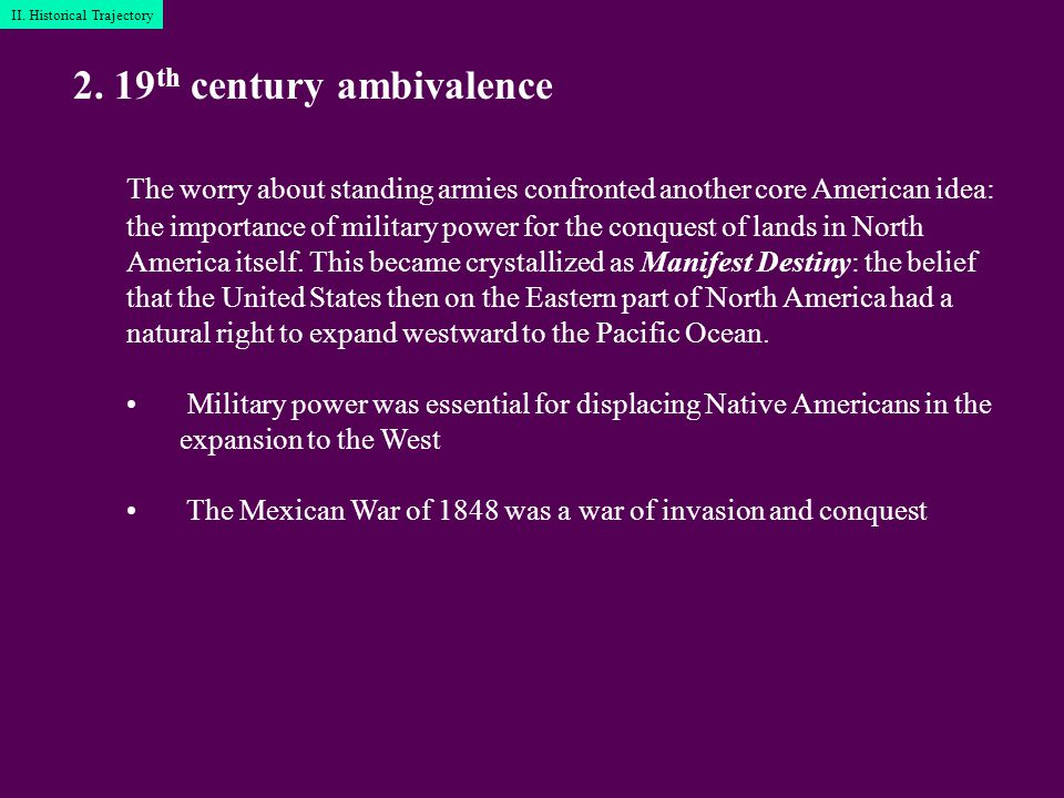 2. 19 th century ambivalence The worry about standing armies confronted another core American idea: the importance of military power for the conquest