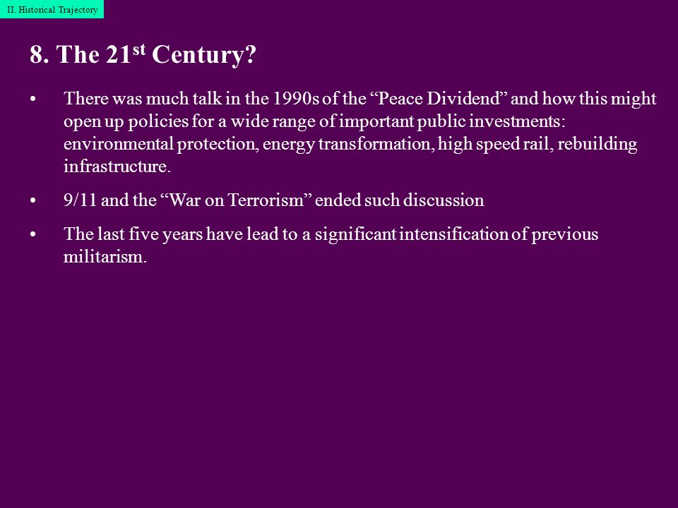 """8. The 21 st Century? There was much talk in the 1990s of the """"Peace Dividend"""" and how this might open up policies for a wide range of important publi"""