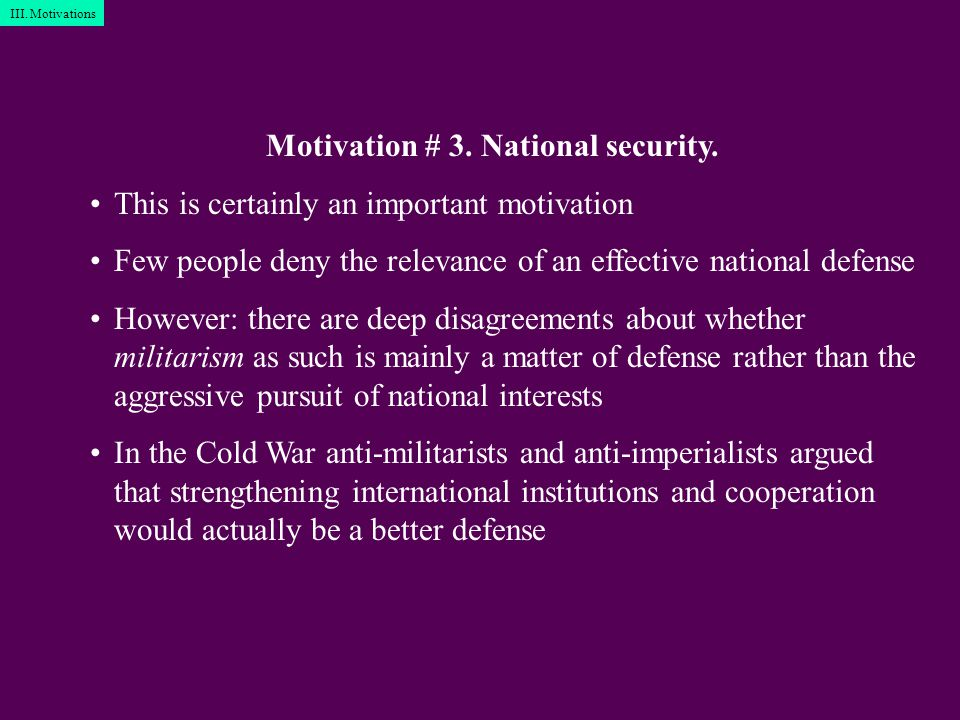 III. Motivations Motivation # 3. National security.