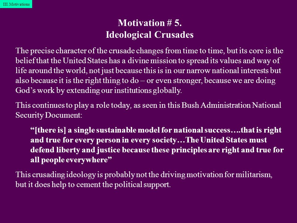 Motivation # 5. Ideological Crusades The precise character of the crusade changes from time to time, but its core is the belief that the United States