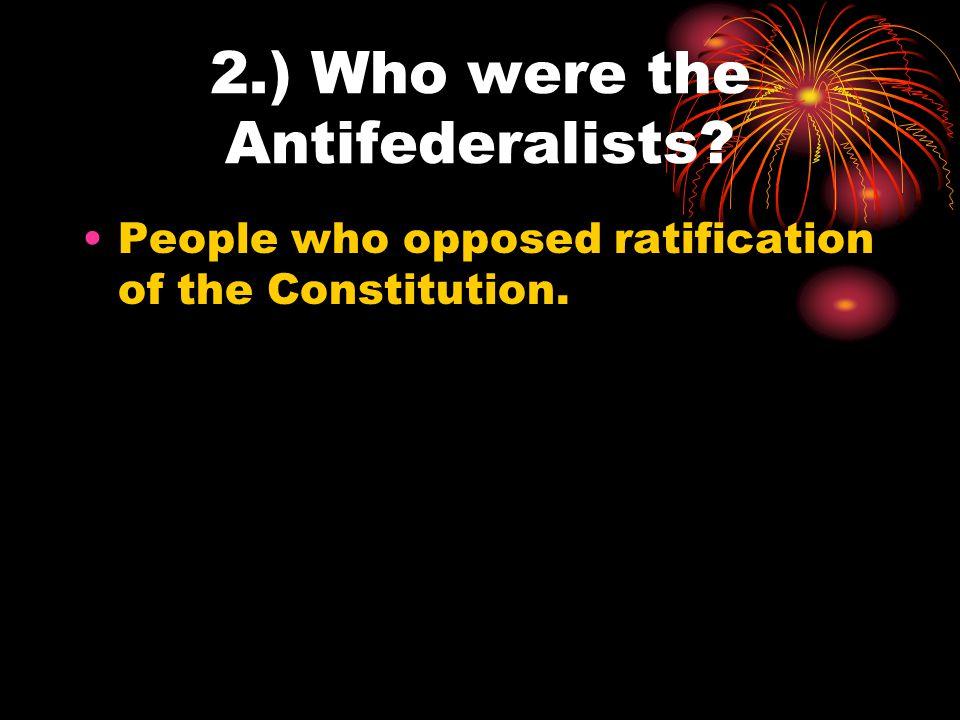 3.) Who were leading federalists? Alexander Hamilton James Madison John Jay
